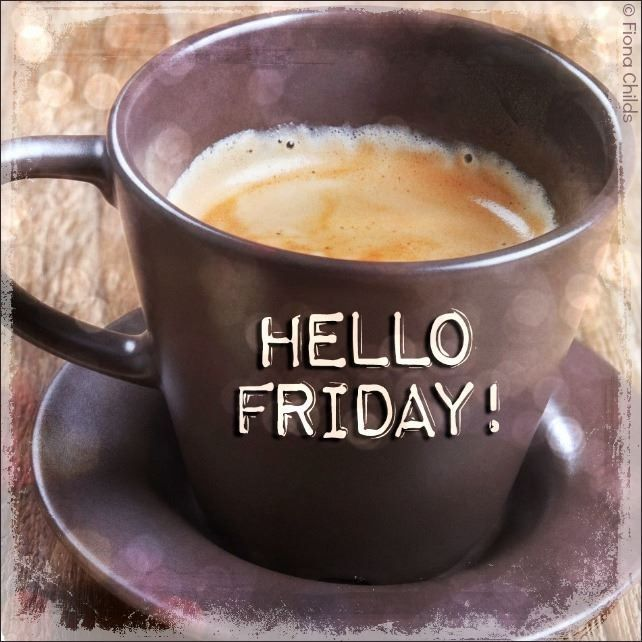 Hello Friday! | Have a Cuppa | Pinterest | Good morning ...