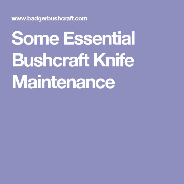 Some Essential Bushcraft Knife Maintenance