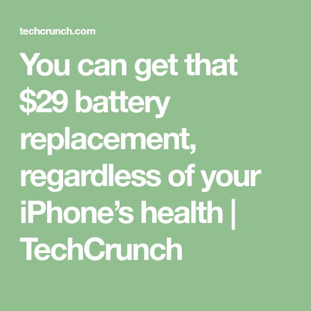 You can get that $29 battery replacement, regardless of your iPhone's health | TechCrunch