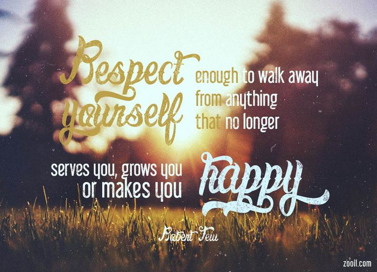 Quote of the Week: Respect Yourself Enough To Walk Away From Anything That No Longer Serves You, Grows You Or Makes You Happy. #quotes