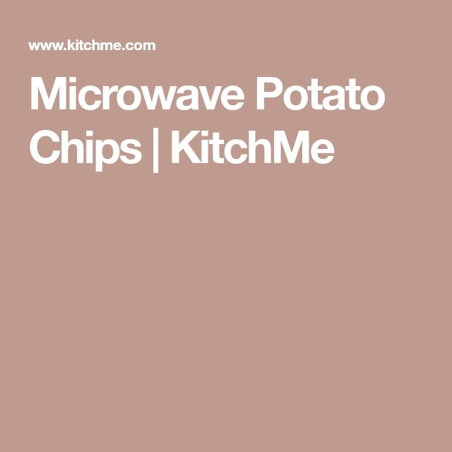 Microwave Potato Chips | KitchMe