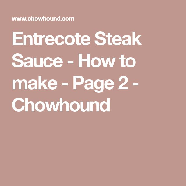 Entrecote Steak Sauce - How to make - Page 2 - Chowhound
