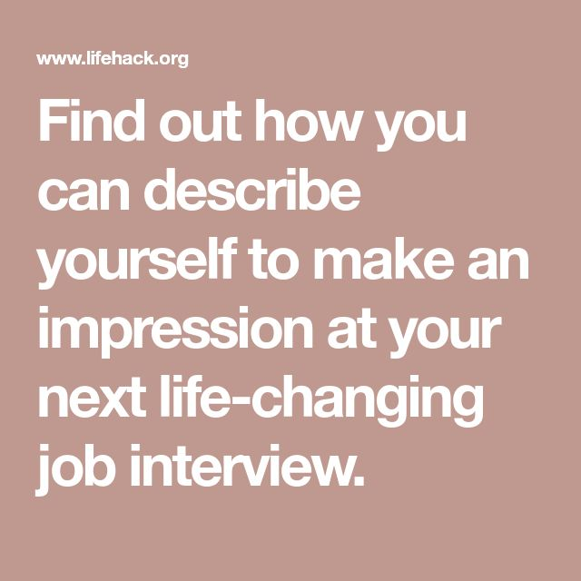 Find out how you can describe yourself to make an impression at your next life-changing job interview.