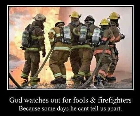 God watches out for fools & firefighters because some days he can't tell us apart. #SDFD #sdfirerescue #firefighters