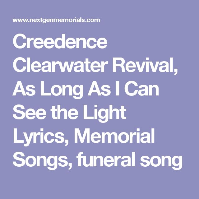 Creedence Clearwater Revival, As Long As I Can See the Light Lyrics, Memorial Songs, funeral song