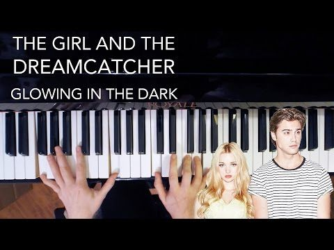 Glowing In The Dark - The Girl and the Dreamcatcher Piano Cover - YouTube