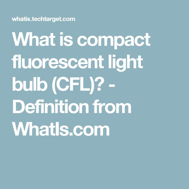 What is compact fluorescent light bulb (CFL)? - Definition from WhatIs.com