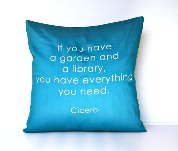 both!: Gardens Ideas, Cotton Pillows, Scatter Cushions, Tullius Cicero, Cicero Quotes, Quotes Inspiration, Gardens Libraries, Organizations Cotton, Cotton Cushions