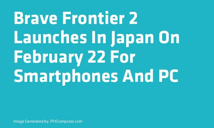 Brave Frontier 2 Launches In #Japan On February 22 For #Smartphones And PC