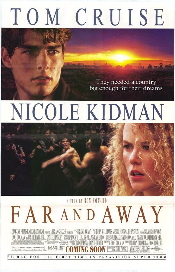 Far and Away (1992) USA Univeral / Imagine Western D/Co-Prod/Co-Sc: Ron Howard. Co-Sc: Brian Grazer. Tom Cruise, Nicole Kidman, Colm Meaney, Robert Prosky, Cyril Cusack, Brendan Gleeson. 4/6/15