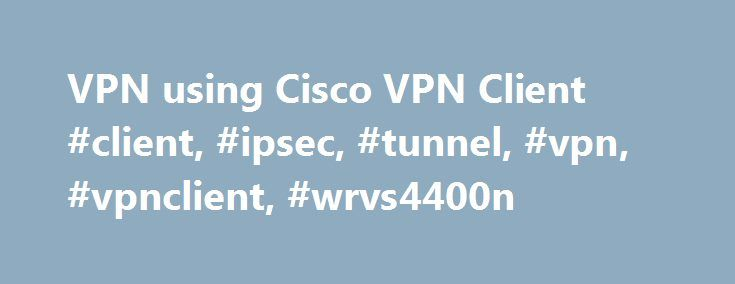 VPN using Cisco VPN Client #client, #ipsec, #tunnel, #vpn, #vpnclient, #wrvs4400n http://atlanta.remmont.com/vpn-using-cisco-vpn-client-client-ipsec-tunnel-vpn-vpnclient-wrvs4400n/  # I agree with Thomas, make sure that both your subnet's are different on each side. I have been had alot of customer lately not being able to connect via Qvpn and after doing a shields up test at GRC.COM usually the ports are closed by the ISP. This is usually the first thing i check when setting up Qvpn. You…