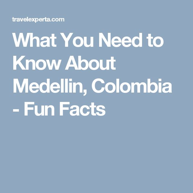 What You Need to Know About Medellin, Colombia - Fun Facts