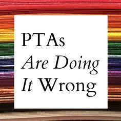 Parent-Teacher Associations (PTAs) are doing it wrong. They spend too much time and energy on things that don't matter for our kids' education, and they leave out many of the people who desperately want to help.   Alamo City Moms Blog