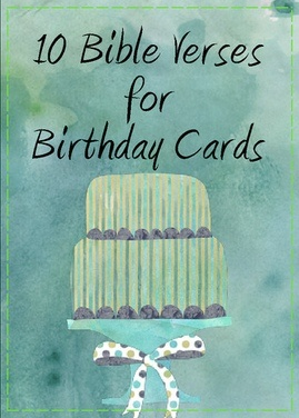 Bible Verses For Birthday Cards $4.97 Never can find the perfect Bible verse for the birthday card you are about to send?  This 3-page card highlights 10 of my favourites - hope you like them too!