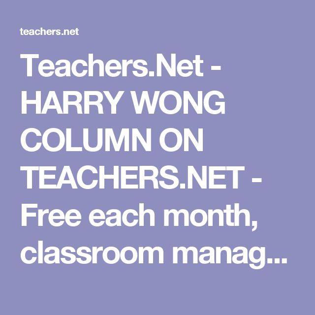 Teachers.Net - HARRY WONG COLUMN ON TEACHERS.NET - Free each month, classroom management gurus Harry & Rosemary Wong publish a new collection of classroom strategies and approaches designed to help teachers - new and seasoned - master the routine matters that can consume so much of a teacher's time.  Read the Wongs' articles each month, and if you're lucky enough to see Harry at one of his speaking engagements around the country, thank him for his generous contributions to tea...