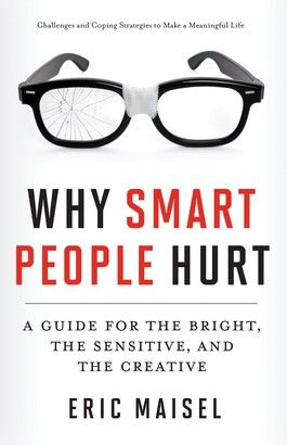 "Why Smart People Hurt by Eric Maisel - The challenges smart and creative people encounter often include anxiety,over-thinking,mania,sadness and despair.Eric Maisel is the author of more then 40 books in the areas psychology and mental health.He writes for ""Psychology Today"" and ""Professional Artist Magazine"".For more information please visit:www.whysmartpeoplehurt.com"