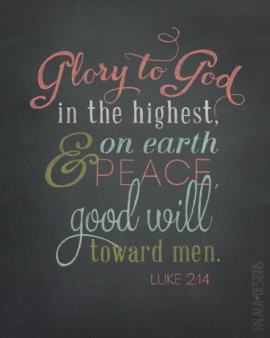 """Glory to #God in the highest, and on earth peace, good will toward men."" #Luke 2:14 #Quotes:"