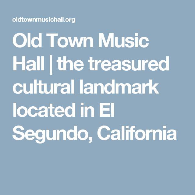 Old Town Music Hall | the treasured cultural landmark located in El Segundo, California