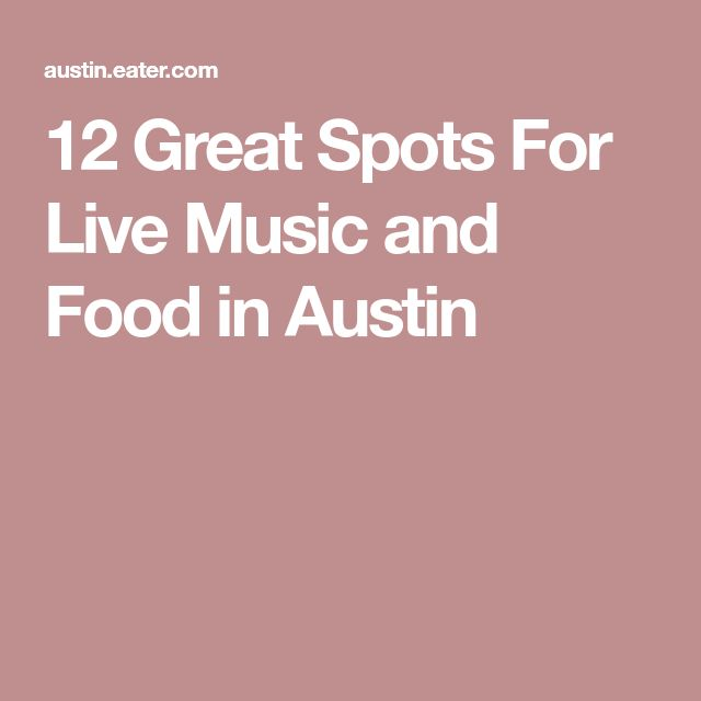 12 Great Spots For Live Music and Food in Austin