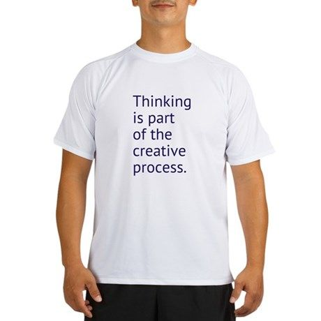 Thinking is part of the creative process Performan