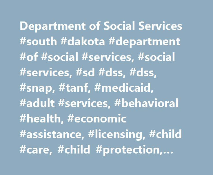 Department of Social Services #south #dakota #department #of #social #services, #social #services, #sd #dss, #dss, #snap, #tanf, #medicaid, #adult #services, #behavioral #health, #economic #assistance, #licensing, #child #care, #child #protection, #child #safety http://atlanta.remmont.com/department-of-social-services-south-dakota-department-of-social-services-social-services-sd-dss-dss-snap-tanf-medicaid-adult-services-behavioral-health-economic-assistance/  # Strengthening and supporting…