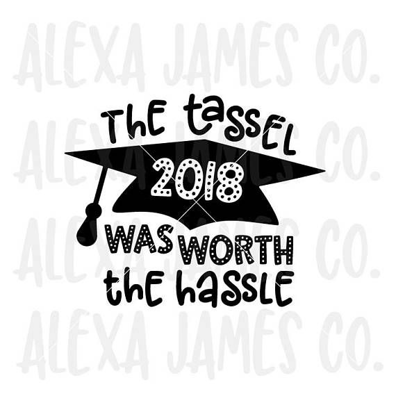 Graduation 2018 svg The Tassel Was Worth the Hassle svg