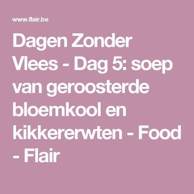 Dagen Zonder Vlees - Dag 5: soep van geroosterde bloemkool en kikkererwten - Food - Flair