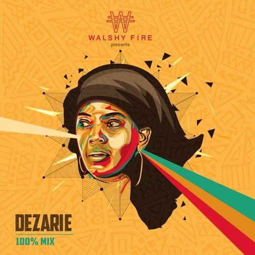 Walshy Fire presents Dezarie 100% Fan Mix  #Dezarie #Dezarie #FanMix #walshyfire #WalshyFire #WalshyFirepresents
