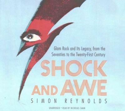 Shock and Awe: Glam Rock and Its Legacy, from the Seventies to the Twenty-First Century; Library Edition