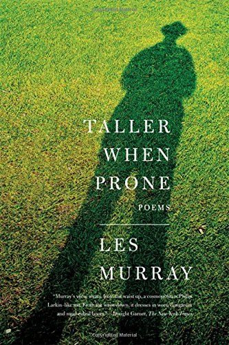 Taller When Prone is Les Murray's first volume of new poems since The Biplane Houses, published in 2007. These poems combine a mastery of form with a matchless ear for the Australian vernacular