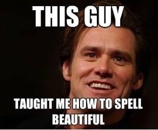 No kidding.Funny Pictures, True Facts, Spelling Beautiful, Bruce Almighty, B E A Uti, Movie, So True, Jim Carrey, True Stories