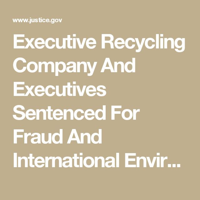 Executive Recycling Company And Executives Sentenced For Fraud And International Environmental Crimes | USAO-CO | Department of Justice