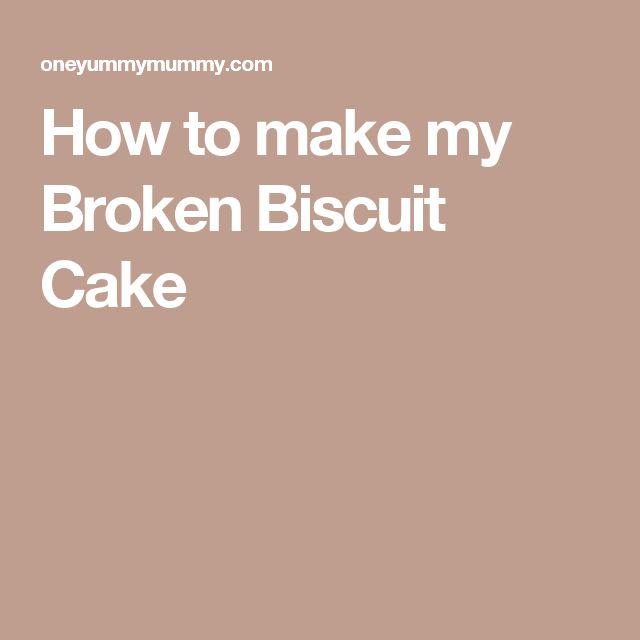 How to make my Broken Biscuit Cake