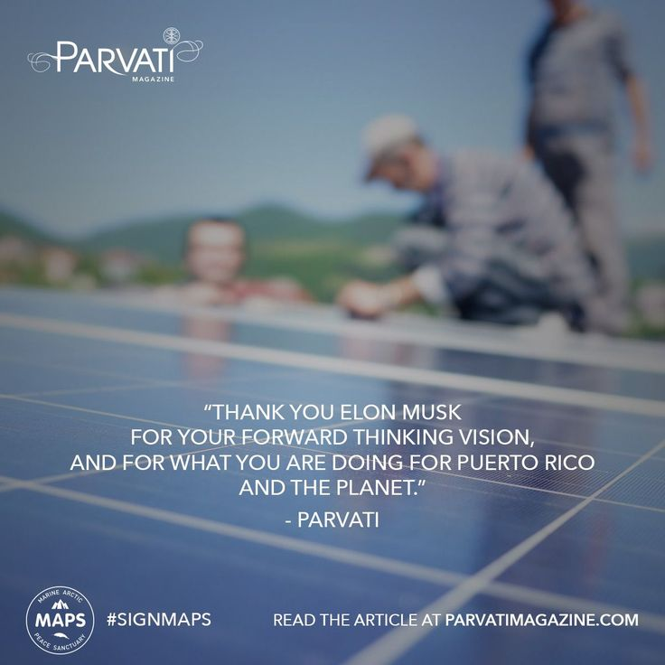 I was so impressed when I heard that Tesla is helping Puerto Rico by enabling people to connect to solar energy before their grid is rebuilt.  Parvati Magazine is dedicated to the realization of MAPS: the Marine Arctic Peace Sanctuary by December 2018. Help us make the critical date by signing and sharing the MAPS petition at Parvati.org.