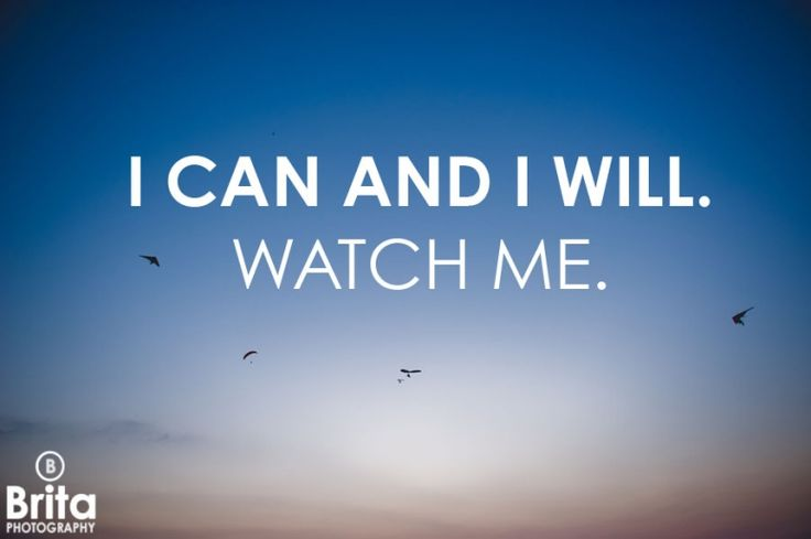 Words of Motivation   I Can and I Will. Watch Me. » Brita Photography