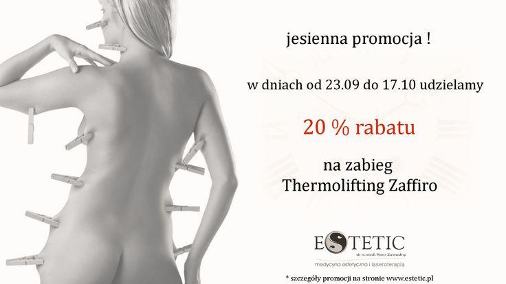 Jesienna promocja  W dniach od 23.09. do 17.10 udzielamy 20 % na zabiegi- Thermolifting Zaffiro !