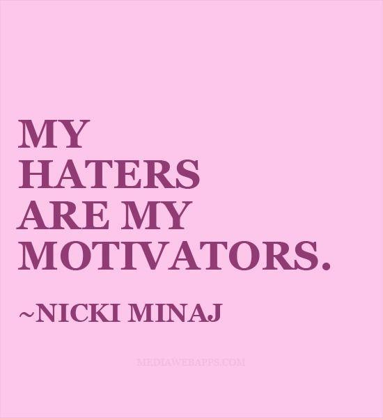 Nicki Minaj Song Quotes: My Haters Are My Motivators~Nicki Minaj