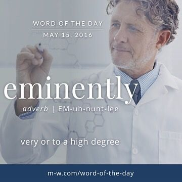 """The #WordOfTheDay is eminently, as in """"The scientist was eminently qualified to lead the research project."""" #language #merriamwebster #dictionary"""