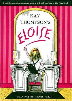 Eloise (1955 book) - Makes you want to take tea at the Plaza, then sneak into the elevators and cause mayhem