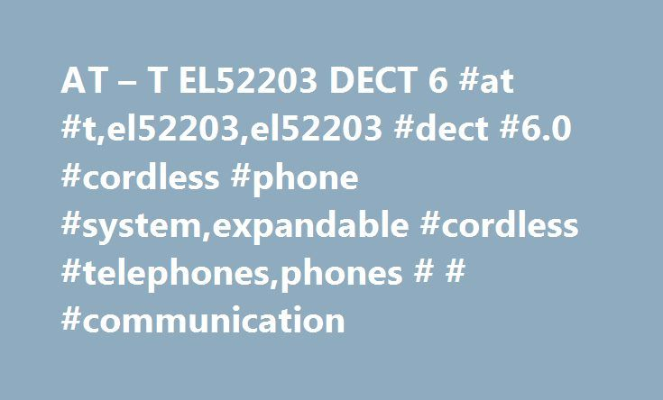 AT – T EL52203 DECT 6 #at #t,el52203,el52203 #dect #6.0 #cordless #phone #system,expandable #cordless #telephones,phones # # #communication http://kentucky.nef2.com/at-t-el52203-dect-6-at-tel52203el52203-dect-6-0-cordless-phone-systemexpandable-cordless-telephonesphones-communication/  Products Appliances TV Home Theater Computers Tablets Cameras Camcorders Cell Phones Audio Video Games Movies Music Car Electronics GPS Wearable Technology Health, Fitness Beauty Home, Garage Office Smart Home…