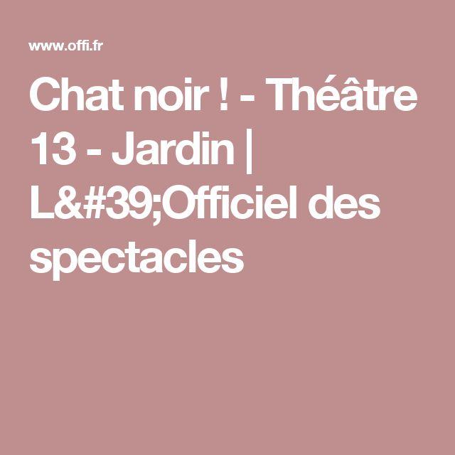 Chat noir ! - Théâtre 13 - Jardin   L'Officiel des spectacles