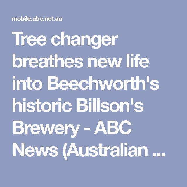 Tree changer breathes new life into Beechworth's historic Billson's Brewery - ABC News (Australian Broadcasting Corporation)