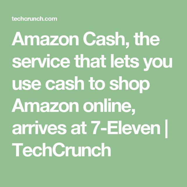 Amazon Cash, the service that lets you use cash to shop Amazon online, arrives at 7-Eleven | TechCrunch