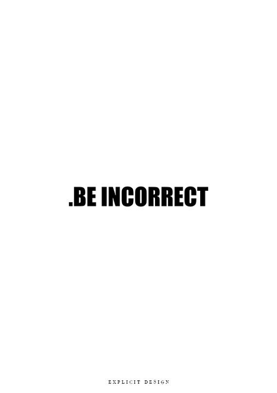 """Be Incorrect Print, Original Prints, Digital Wall Art, Brave Inspiration Quote, Black White Artwork, Chic Download, Scandinavian Home Decor. I N S T A N T D O W N L O A D This listing is for a DIGITAL FILE of this artwork. No physical item will be sent. You can print the file at home, at a local print shop or using an online service. I N C L U D E D F I L E S 1. High resolution JPG file in 2:3 ratio for printing the following sizes: - 4""""x6"""" - 8""""x12"""" - 12""""x18"""" - 16""""x24"""" - 20""""x30"""" - 24""""x36..."""