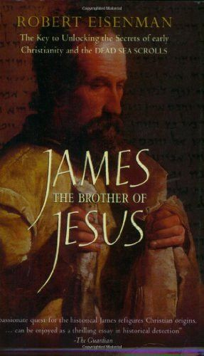 James, the Brother of Jesus: The Key to Unlocking the Secrets of Early Christianity and the Dead Sea Scrolls
