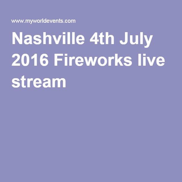 Nashville 4th July 2016 Fireworks live stream