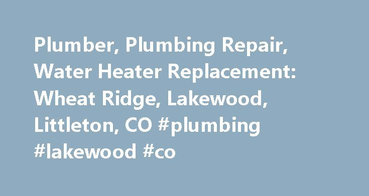 Plumber, Plumbing Repair, Water Heater Replacement: Wheat Ridge, Lakewood, Littleton, CO #plumbing #lakewood #co http://ghana.nef2.com/plumber-plumbing-repair-water-heater-replacement-wheat-ridge-lakewood-littleton-co-plumbing-lakewood-co/  # Lakewood, Wheat Ridge, Littleton, Highlands, CO and Surrounding Areas For plumbing repair you can depend on, look no further than EC Plumbing. Based in Lakewood, Colorado, our team brings your home or business a full range of comprehensive plumbing…