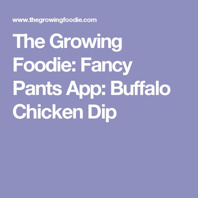 The Growing Foodie: Fancy Pants App: Buffalo Chicken Dip