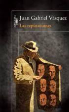 Las reputaciones, de Juan Gabriel Vásquez Noviembre de 2014