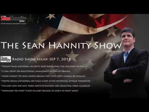 The Sean Hannity Show 9/7/2016. Full Show. - YouTube